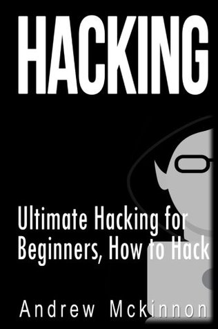Hacking: Ultimate Hacking for Beginners, How to Hack Andrew McKinnon