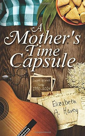 A Mother's Time Capsule by Elizabeth A. Havey