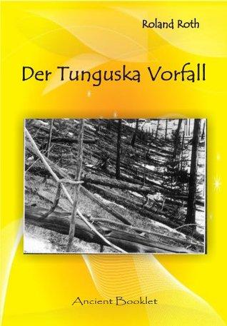 Der Tunguska Vorfall: Eine atomare Katastrophe in Sibirien? Roland Roth