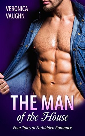 The Man of the House Four Tales of Forbidden Romance (Taboo Bundle) by Veronica Vaughn
