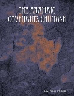 The Aramaic Covenants Chumash  by  Rav Yaakov Bar Yosef