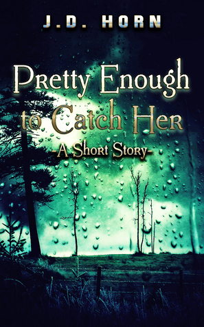 Pretty Enough to Catch Her: A Short Story J.D. Horn