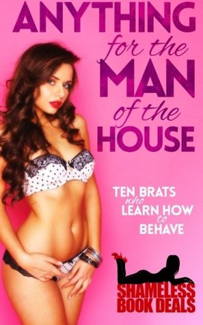 Anything for the Man of the House: Ten Brats who Learn how to Behave (Shameless Book Bundles) (Volume 5) Selena Kitt
