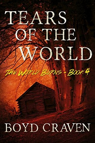 Tears Of The World: A Post-Apocalyptic Story (The World Burns Book 4)  by  Boyd Craven III
