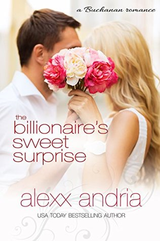 The Billionaires Sweet Surprise: A Buchanan Romance (Bought By The Billionaire Brothers Book 10) Alexx Andria