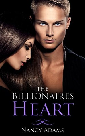 The Billionaires Heart (The Billionaire's Heart Book 1)