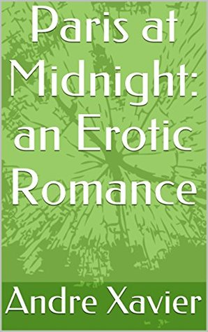 Paris at Midnight: an Erotic Romance  by  Andre Xavier