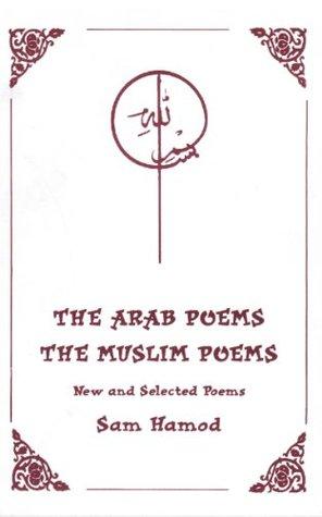 The Arab Poems The Muslim Poems by Sam Hamod