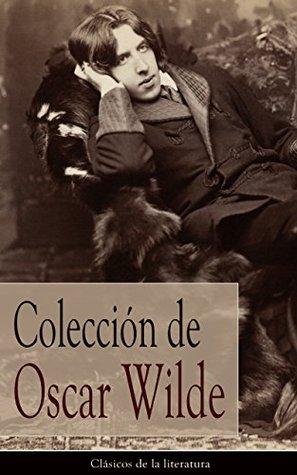 Colección de Oscar Wilde: Clásicos de la literatura  by  Oscar Wilde