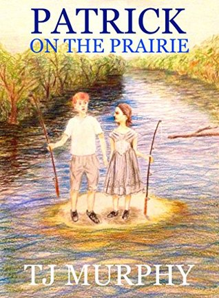 PATRICK ON THE PRAIRIE (Patricks New Life Book 2)  by  TJ Murphy