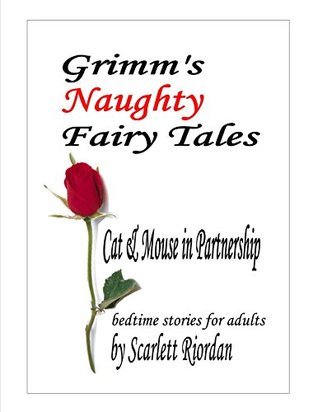 GRIMMS NAUGHTY FAIRY TALES: Cat and Mouse in Partnership Scarlett Riordan
