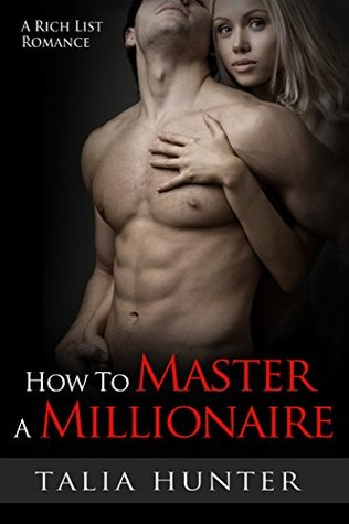 How To Master A Millionaire A Rich List Romance by Talia Hunter