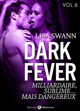 Dark Fever - 6: Milliardaire, sublime... mais dangereux  by  Lisa Swan