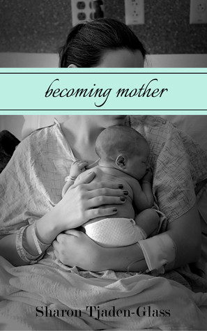 Becoming Mother by Sharon Tjaden-Glass