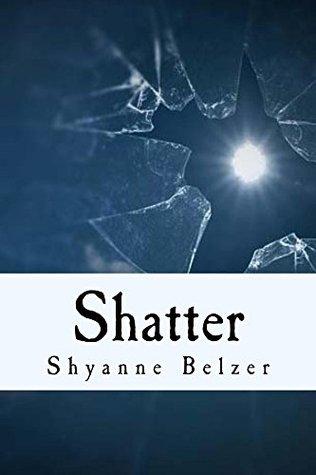 Shatter  by  Shyanne Belzer