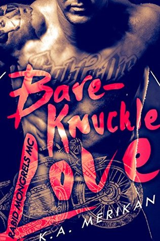 Bare-Knuckle Love (biker gay dark erotic romance) (Rabid Mongrels MC Book 1) by K.A. Merikan
