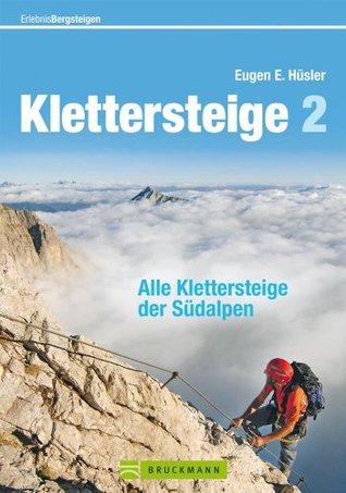 Klettersteige der Südalpen: Die schönsten Steige von Slowenien über die Dolomiten bis ins Piemont, mit Tipps und Karten zu jeder Tour  by  Eugen E. Hüsler