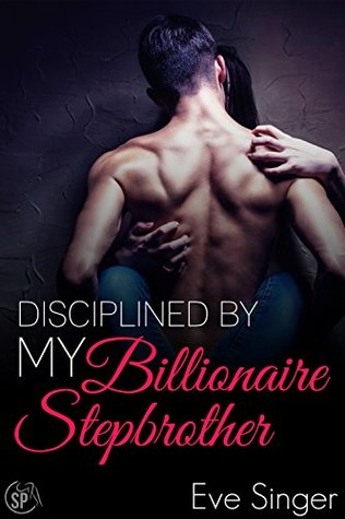 Disciplined by my Billionaire Stepbrother by Eve Singer
