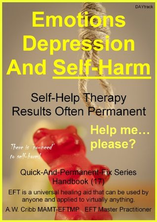 Emotions Depression And Self-Harm (Quick-And-Permanent-Fix Series Book 17)  by  A.W. Cribb