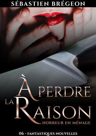 À perdre la raison (Fantastiques Nouvelles, #6) Sébastien Brégeon