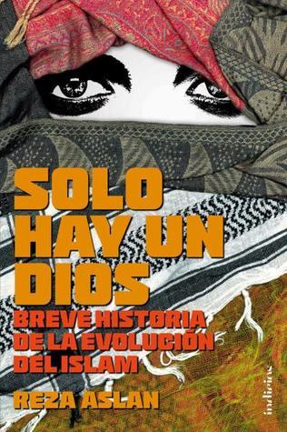 Solo hay un Dios: Breve historia de la evolución del Islam  by  Reza Aslan