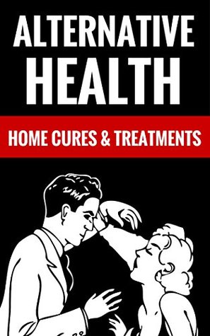 Alternative Health - Home Cures & Treatments: Healing Yourself At Home Derek Grey And Vicki Ryan
