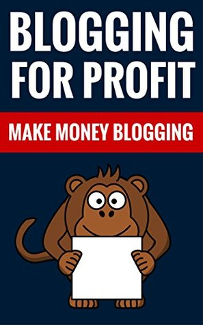 Blogging For Profit - Make Money Blogging: Drive Traffic To Your Blog And Make Money Johan Stevens And Louise Smith
