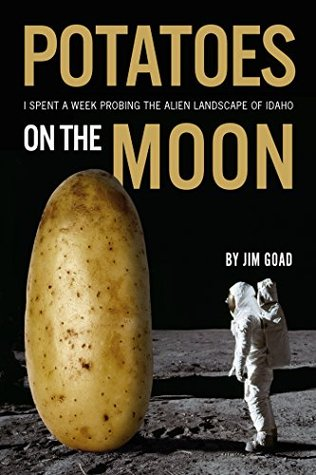 Potatoes on the Moon: I Spent a Week Probing the Alien Landscape of Idaho Jim Goad