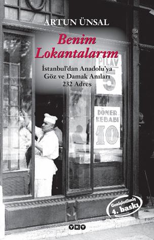 Benim Lokantalarım - İstanbul'dan Anadolu'ya Göz ve Damak Anıları 232 Adres  by  Artun Ünsal