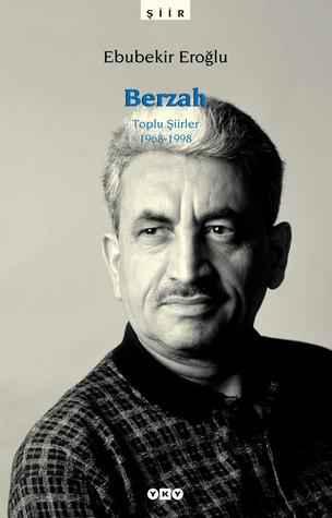 Berzah: Toplu Şiirler (1968-1998)  by  Ebubekir Eroğlu