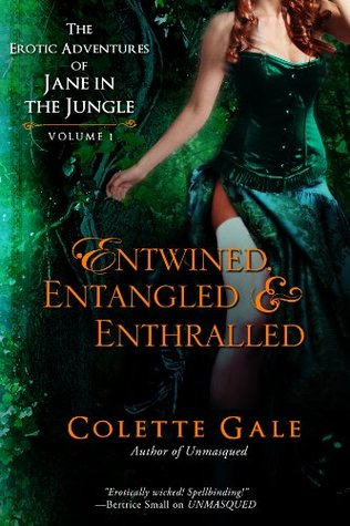 Entwined, Entangled & Enthralled: The Erotic Adventures of Jane in the Jungle (Three Complete Episodes) (The Erotic Adventures of Jane in the Jungle--Boxed Sets Book 1) Colette Gale