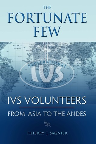 The Fortunate Few...IVS Volunteers From Asia To The Andes
