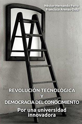 Revolución tecnológica y democracia del conocimiento: Por una universidad innovadora  by  Néstor-Hernando Parra