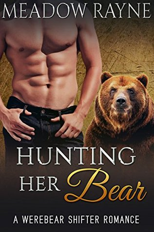 Hunting Her Bear (Paranormal Bear Shifter Romance Short Stories Book 1)  by  Meadow Rayne