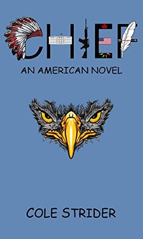 Chief: An American Novel  by  Cole Strider