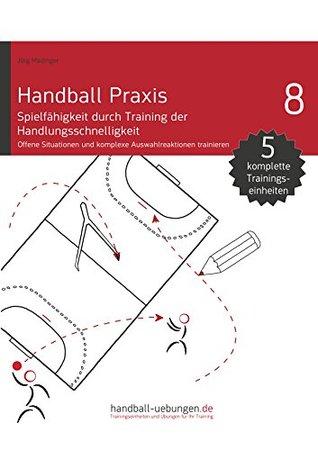 Handball Praxis 8 - Spielfähigkeit durch Training der Handlungsschnelligkeit Jörg Madinger