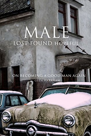 MALE Lost Found Hopeful: On becoming a good man again  by  Glen Markham