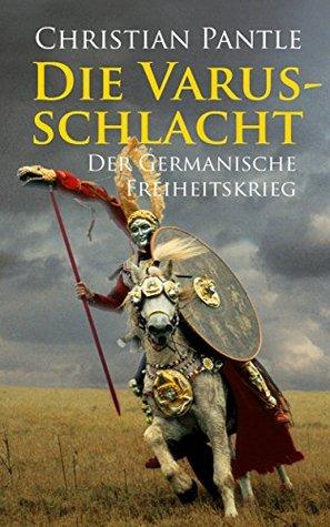 Die Varusschlacht: Der germanische Freiheitskrieg Christian Pantle