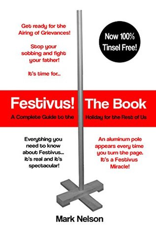 Festivus! The Book: A Complete Guide to the Holiday for the Rest of Us  by  Mark Nelson