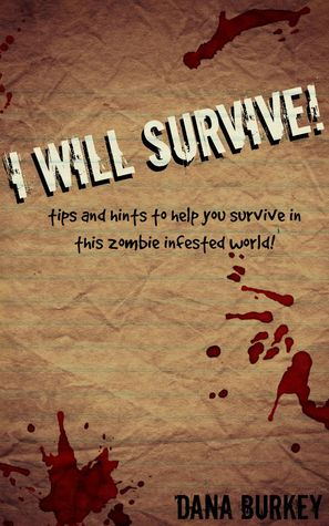 I Will Survive: tips and hints to help you survive in this zombie infested world