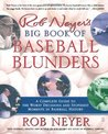 Rob Neyer's Big Book of Baseball Blunders: A Complete Guide to the Worst Decisions and Stupidest Moments in Baseball History