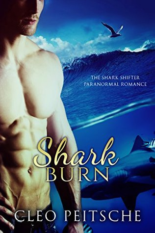 Shark Burn (The Shark Shifter Paranormal Romance Book 5)  by  Cleo Peitsche