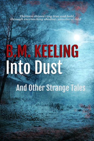 Into Dust And Other Strange Tales by BM Keeling