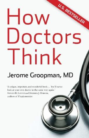 How Doctors Think Jerome Groopman