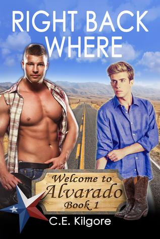 Right Back Where (Welcome to Alvarado Book 1) C.E. Kilgore