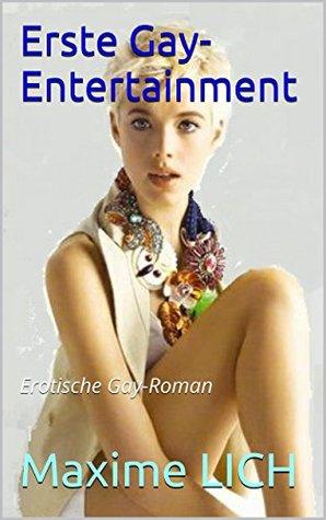 Erste Gay-Entertainment: Erotische Gay-Roman  by  Maxime Lich