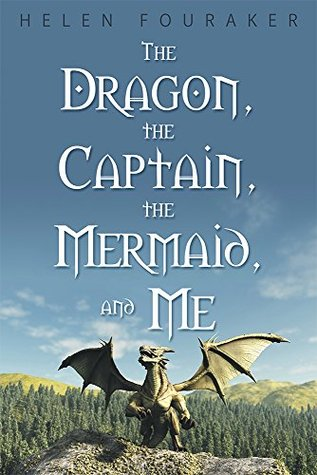 The Dragon, the Captain, the Mermaid, and Me  by  Helen Fouraker
