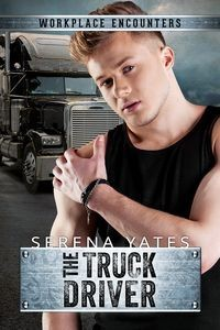 Recent Release Book Review:  The Truck Driver (Workplace Encounters #7) by Serena Yates