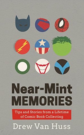 Near-Mint Memories: Tips and Stories from a Lifetime of Comic Book Collecting  by  Drew Van Huss