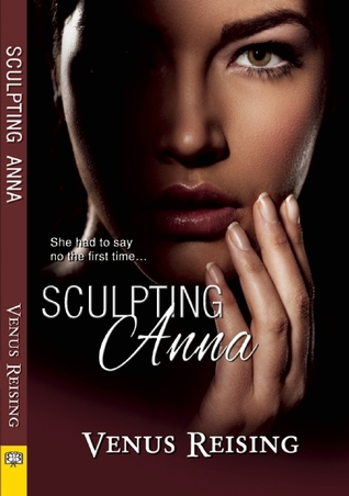 Sculpting Anna by Venus Reising